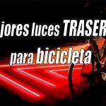 Los mejores Luces traseras para bicicleta del 2020 - 7 mas vendidos